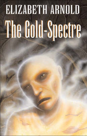 The Gold-spectre by Elizabeth Arnold