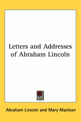 Letters and Addresses of Abraham Lincoln by Abraham Lincoln image