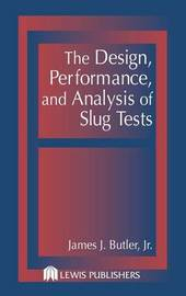 The Design, Performance, and Analysis of Slug Tests by James Johnson Butler