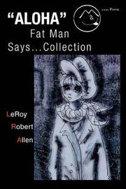 Aloha Fat Man Says...Collection by LeRoy Robert Allen image