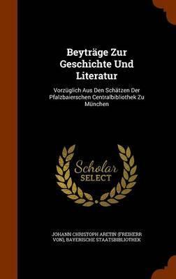 Beytrage Zur Geschichte Und Literatur by Bayerische Staatsbibliothek