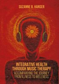 Integrative Health through Music Therapy by Suzanne B. Hanser
