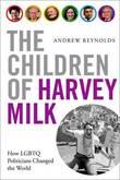 The Children of Harvey Milk by Andrew Reynolds