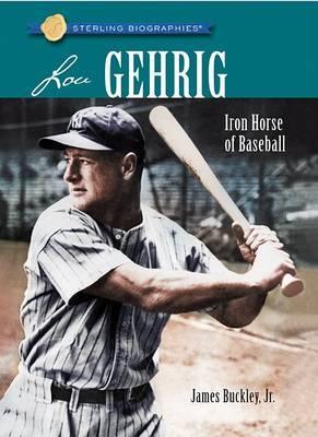Lou Gehrig: Iron Horse of Baseball by James Buckley, Jr, Jr.