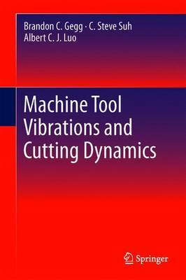 Machine Tool Vibrations and Cutting Dynamics by Brandon C. Gegg