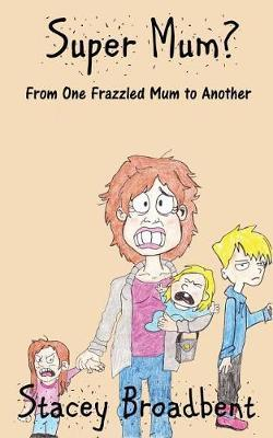 Super Mum? by Stacey Broadbent