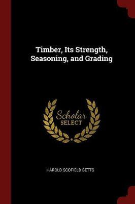Timber, Its Strength, Seasoning, and Grading by Harold Scofield Betts image