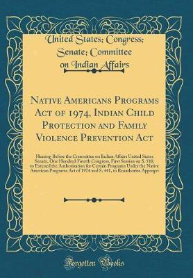 Native Americans Programs Act of 1974, Indian Child Protection and Family Violence Prevention ACT by United States Affairs