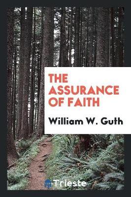 The Assurance of Faith by William W. Guth image