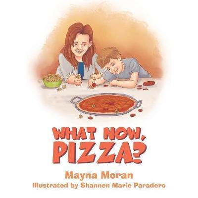 What Now, Pizza? by Mayna Moran