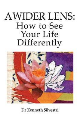 A Wider Lens: How to See Your Life Differently by Kenneth Silvestri image
