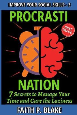 Procrastination - 7 Secrets to Manage Your Time and Cure the Laziness by Faith P Blake