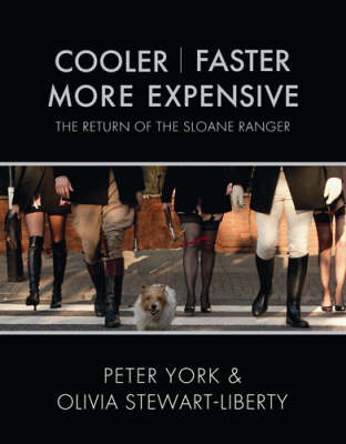Cooler, Faster, More Expensive: The Return of the Sloane Ranger by Olivia Stewart-Liberty