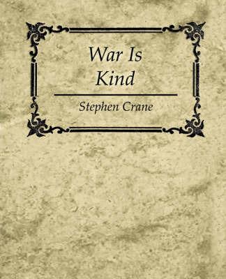 War Is Kind - Stephen Crane by Crane Stephen Crane
