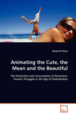 Animating the Cute, the Mean and the Beautiful by Hong-Chi Shiau