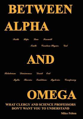 Between Alpha and Omega by Miles Pelton