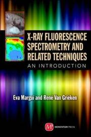 X-Ray Fluorescence Spectrometry and Related Techniques by Eva Margui