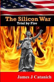 Trial by Fire: Book Two of the Silicon War Trilogy by James J Catanich image