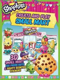 Shopkins: Create and Play Small Mart by Little Bee Books