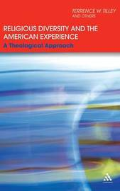 Religious Diversity and the American Experience by Terrence W. Tilley