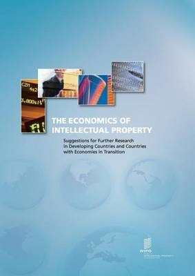 The Economics of Intellectual Property. Suggestions for Further Research in Developing Countries and Countries with Economies in Transition