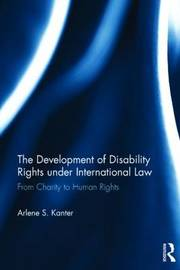 The Development of Disability Rights Under International Law by Arlene S. Kanter