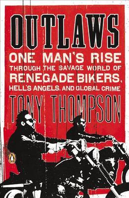 Outlaws: One Man's Rise Through the Savage World of Renegade Bikers, Hell's Angels and Global Crime by Tony Thompson image