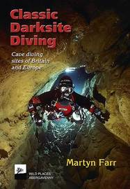 Classic Darksite Diving: Cave Diving Sites of Britain and Europe by Martyn Farr