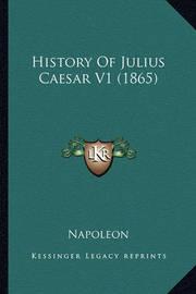 History of Julius Caesar V1 (1865) History of Julius Caesar V1 (1865) by . Napoleon