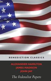 The Federalist Papers (Including the Constitution of the United States) by Alexander Hamilton