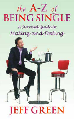 The A-Z Of Being Single by Jeff Green