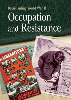 Documenting WWII: Occupation and Resistance by Simon Adams