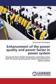 Enhancement of the Power Quality and Power Factor in Power System by Jambulingam Vikramarajan