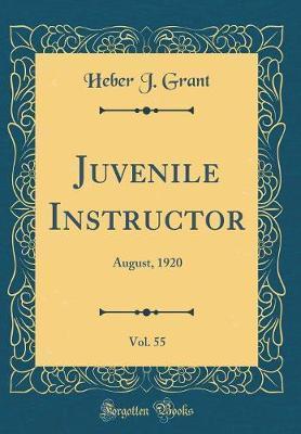Juvenile Instructor, Vol. 55 by Heber J Grant image