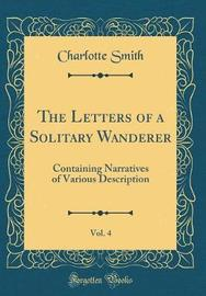 The Letters of a Solitary Wanderer, Vol. 4 by Charlotte Smith