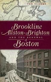 Brookline, Allston-Brighton and the Renewal of Boston by Ted Clarke