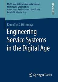 Engineering Service Systems in the Digital Age by Benedikt S. Hoeckmayr