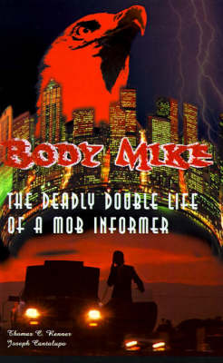 Body Mike: An Unsparing Expose by the Mafia Insider Who Turned on the Mob by Joseph Cantalupo image
