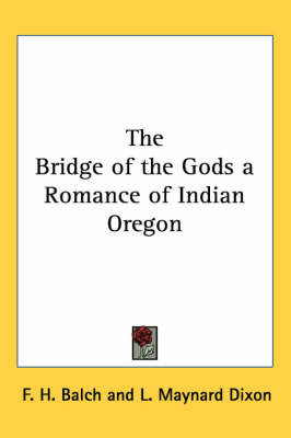 The Bridge of the Gods a Romance of Indian Oregon by F H Balch
