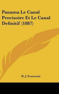 Panama Le Canal Provisoire Et Le Canal Definitif (1887) by H J Fourmont