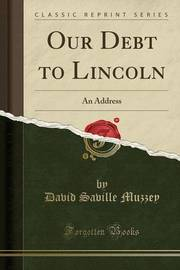 Our Debt to Lincoln by David Saville Muzzey