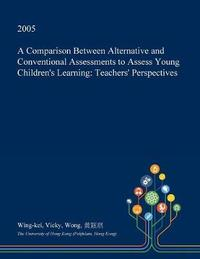 A Comparison Between Alternative and Conventional Assessments to Assess Young Children's Learning by Wing-Kei Vicky Wong image