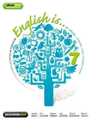 English Is ... English for the Australian Curriculum Year 7 & eBookPLUS by Annette Moult