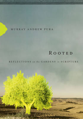 Rooted: Reflections on the Gardens in Scripture by Murray Andrew Pura image