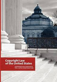 The Copyright Law of the United States and Related Laws Contained in the United States Code, December 2011 by Copyright Office