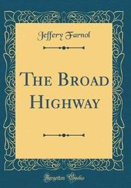 The Broad Highway (Classic Reprint) by Jeffery Farnol image