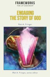 Engaging the Story of God by Rob A Fringer