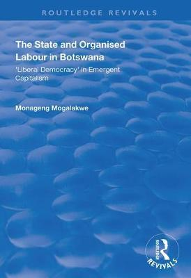 The State and Organised Labour in Botswana by Monageng Mogalakwe