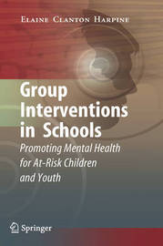 Group Interventions in Schools by Elaine Clanton Harpine