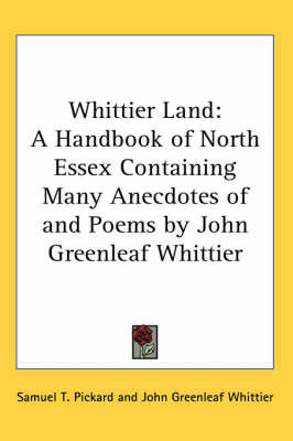 Whittier Land: A Handbook of North Essex Containing Many Anecdotes of and Poems by John Greenleaf Whittier by John Greenleaf Whittier image